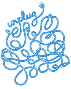When I unplug, my life goes into a tangle.